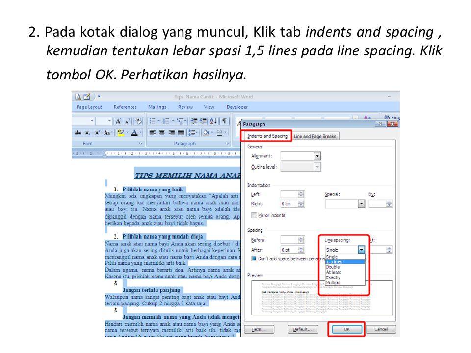2. Pada kotak dialog yang muncul, Klik tab indents and spacing, kemudian tentukan lebar spasi 1,5 lines pada line spacing. Klik tombol OK. Perhatikan