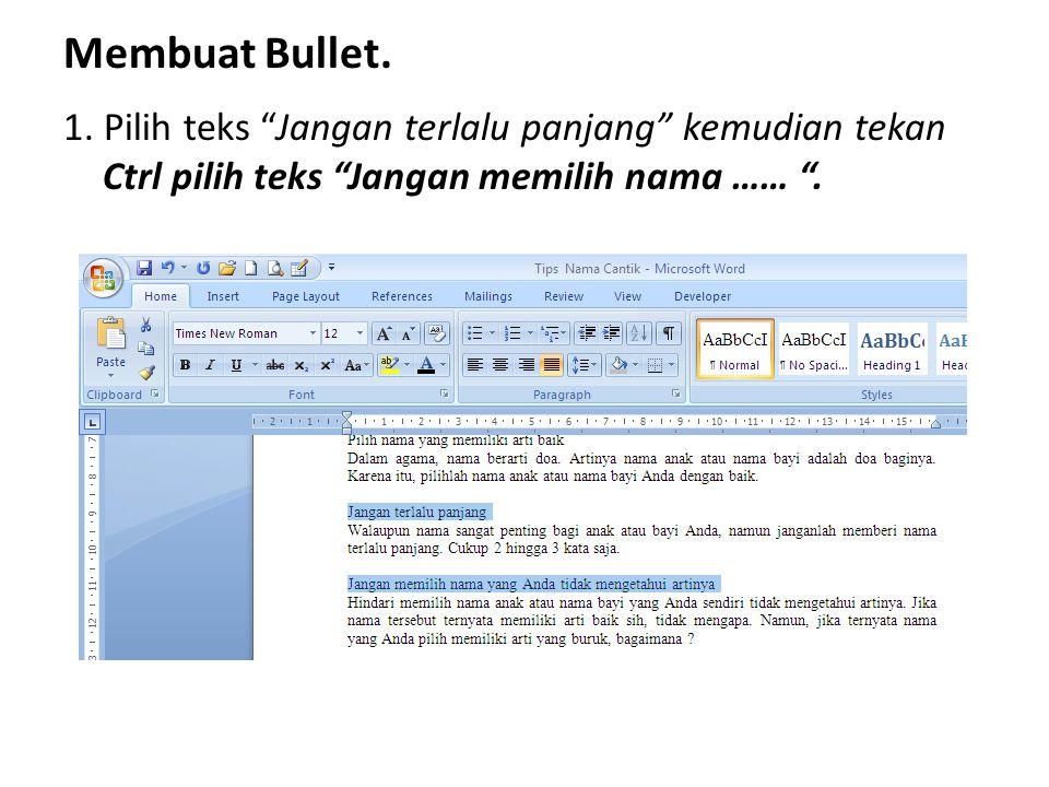 "Membuat Bullet. 1. Pilih teks ""Jangan terlalu panjang"" kemudian tekan Ctrl pilih teks ""Jangan memilih nama …… ""."