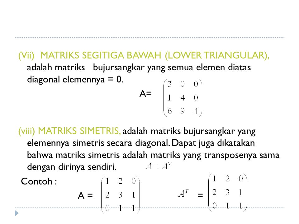 (Vii) MATRIKS SEGITIGA BAWAH (LOWER TRIANGULAR), adalah matriks bujursangkar yang semua elemen diatas diagonal elemennya = 0.
