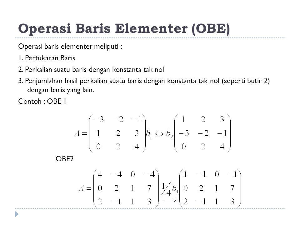 Operasi Baris Elementer (OBE) Operasi baris elementer meliputi : 1.