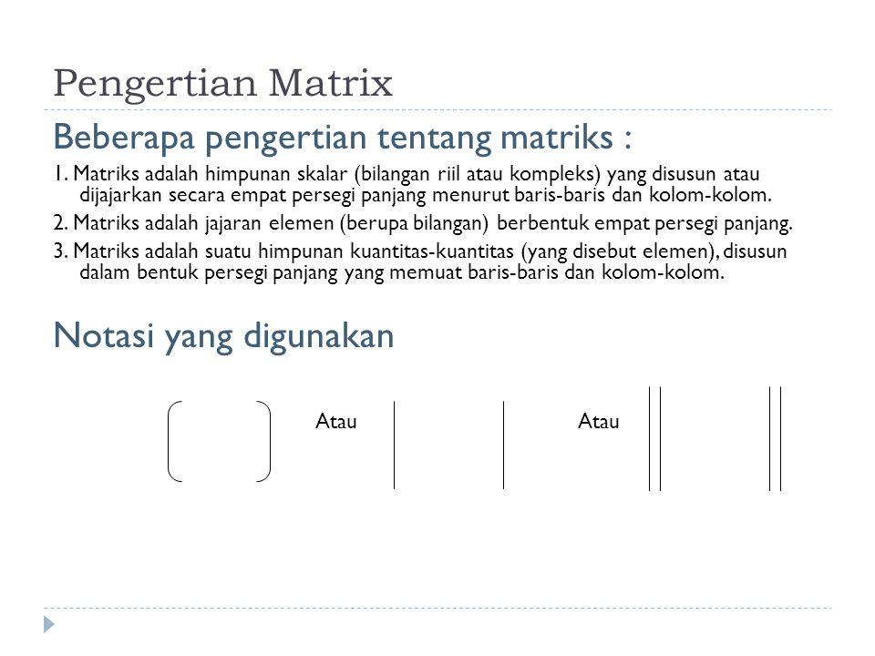 Pengertian Matrix Beberapa pengertian tentang matriks : 1.