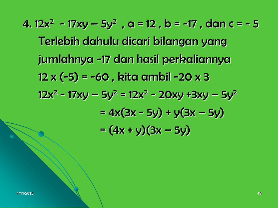 4/11/201548 3.2x 2 + 13x – 7, a = 2, b = 13, dan c = - 7 3.