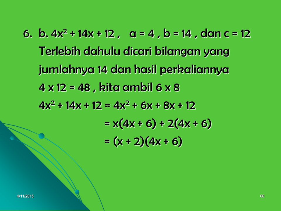 4/11/201565 Pembahasan 6.a. 3x 2 + 10x + 8, a = 3, b = 10, dan c = 8 6.