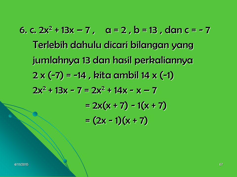 4/11/201566 6.b. 4x 2 + 14x + 12, a = 4, b = 14, dan c = 12 6.