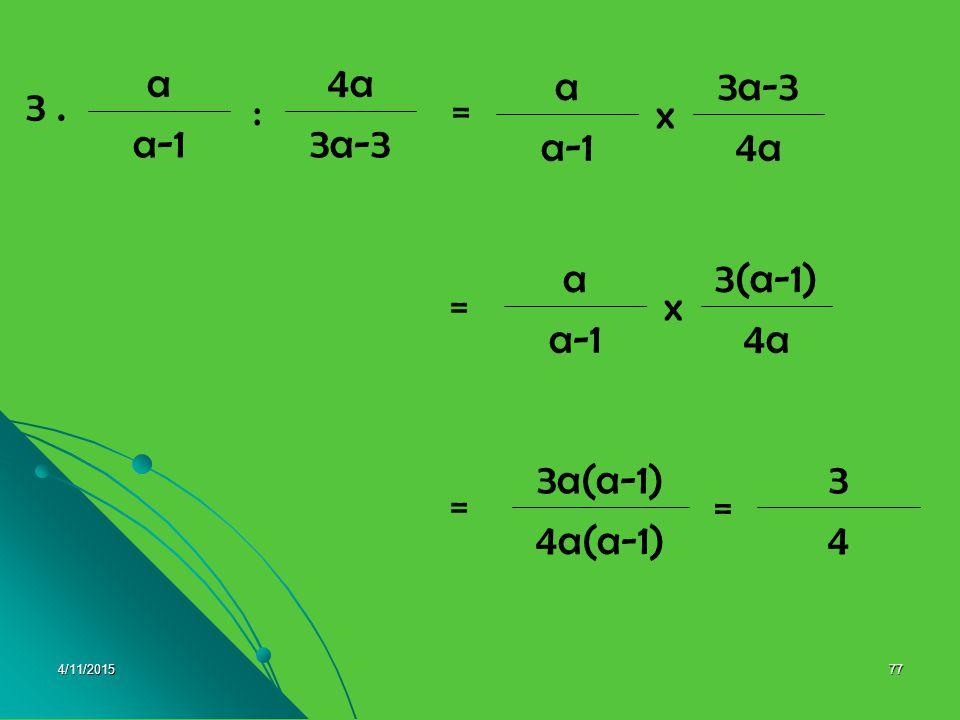 4/11/201576 a-3a+2 2a : a 2. 2aa+2 a-3 x a 2(a+2)2a(a+2) (a-3) = a(a-3) 2a+4 a-3 = (a-3) = = =