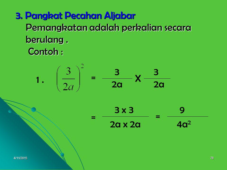 4/11/201577 3. 3a-3a-1 4a : a a-1 3a-3 x a 4aa-1 3(a-1) x a 44a(a-1) 3 = 3a(a-1) = = =