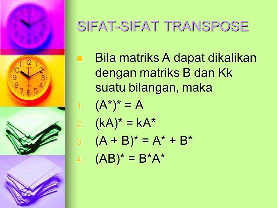 SIFAT-SIFAT TRANSPOSE Bila matriks A dapat dikalikan dengan matriks B dan Kk suatu bilangan, maka Bila matriks A dapat dikalikan dengan matriks B dan Kk suatu bilangan, maka 1.