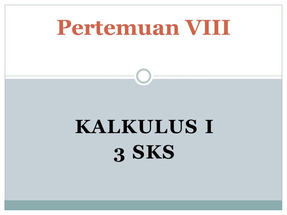 KALKULUS I 3 SKS Pertemuan VIII