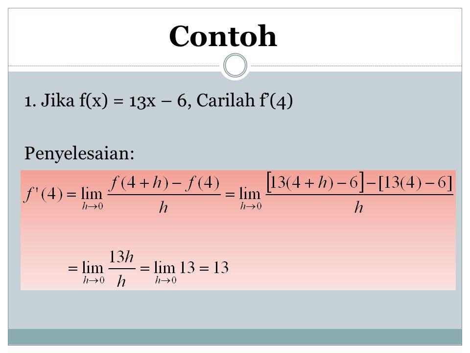 Contoh 1. Jika f(x) = 13x – 6, Carilah f'(4) Penyelesaian:
