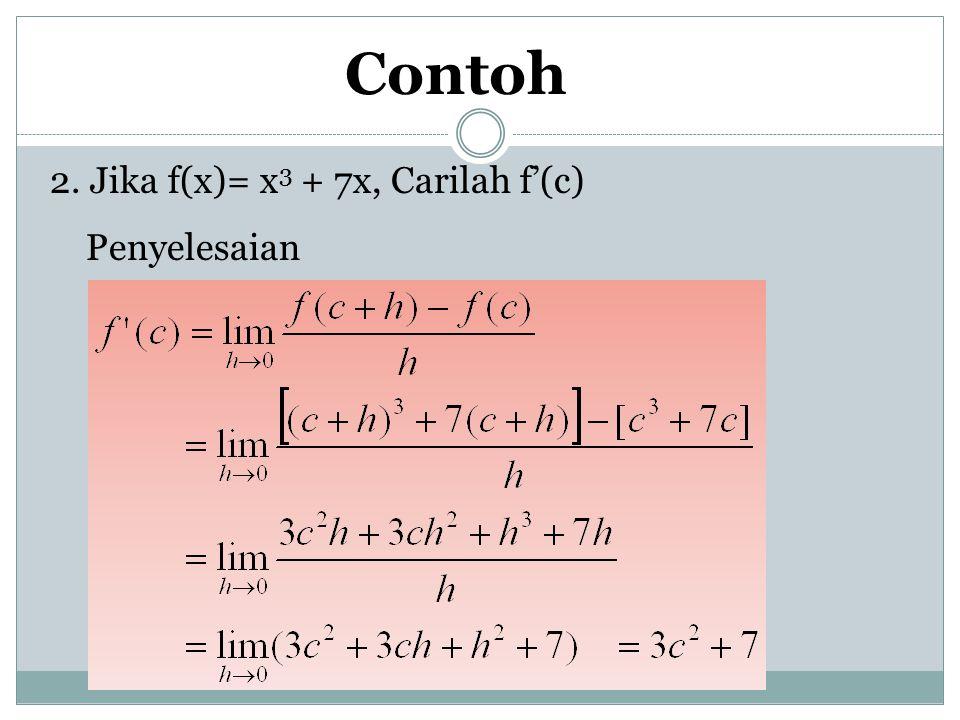 Contoh 2. Jika f(x)= x 3 + 7x, Carilah f'(c) Penyelesaian