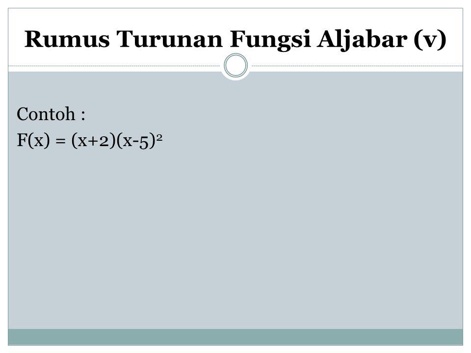 Rumus Turunan Fungsi Aljabar (v) Contoh : F(x) = (x+2)(x-5) 2