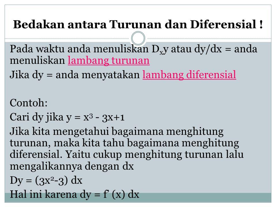 Bedakan antara Turunan dan Diferensial ! Pada waktu anda menuliskan D x y atau dy/dx = anda menuliskan lambang turunan Jika dy = anda menyatakan lamba