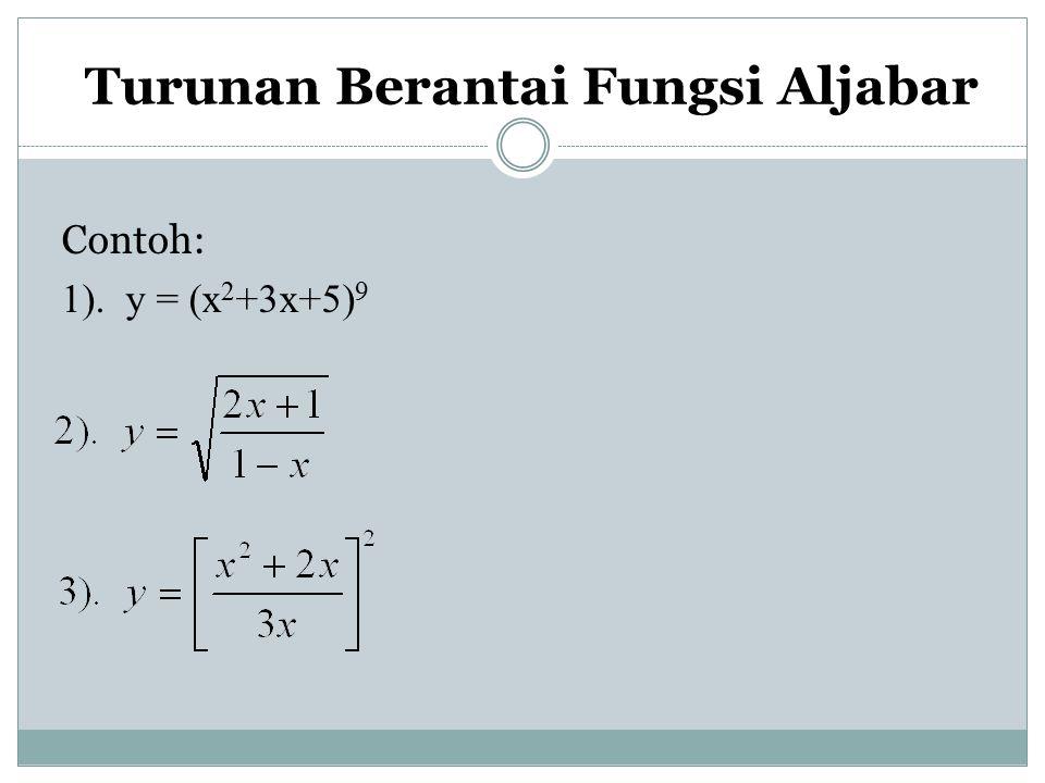 Turunan Berantai Fungsi Aljabar Contoh: 1). y = (x 2 +3x+5) 9