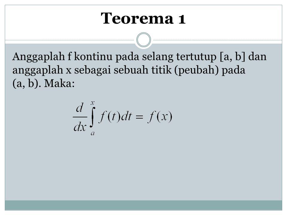 Anggaplah f kontinu pada selang tertutup [a, b] dan anggaplah x sebagai sebuah titik (peubah) pada (a, b). Maka: Teorema 1
