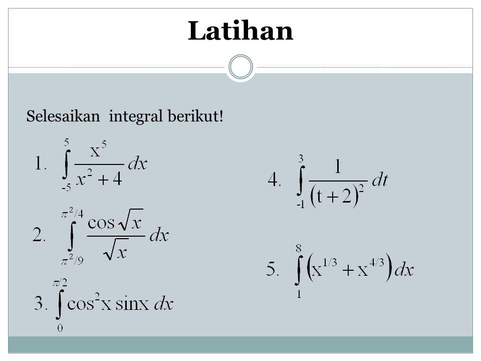 Selesaikan integral berikut! Latihan