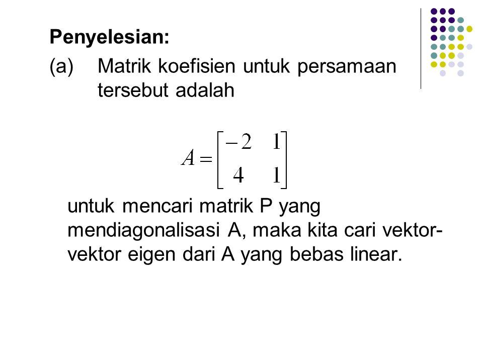 Contoh 2: Pecahkanlah sistem y' 1 = -2y 1 + y 2 y' 2 = 4y 1 + y 2 (a) Carilah pemecahan yang memenuhi (b) kondisi-kondisi awal y 1 (0) = 1, y 2 (0) =