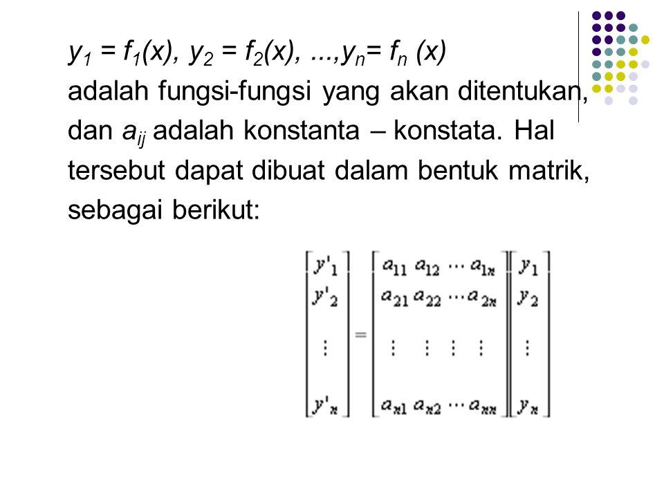 Pada bagia ini kita akan coba telaah bagaimana memecahkan sistem persamaan diferesial yang berbentuk: Dimana :
