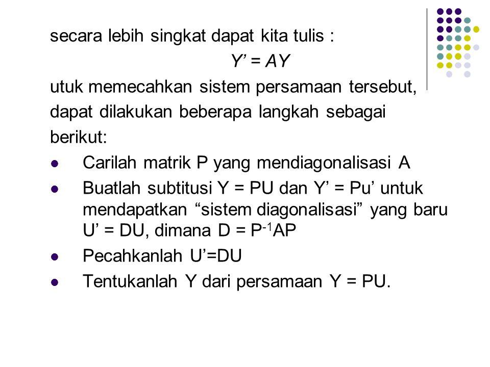y 1 = f 1 (x), y 2 = f 2 (x),...,y n = f n (x) adalah fungsi-fungsi yang akan ditentukan, dan a ij adalah konstanta – konstata. Hal tersebut dapat dib