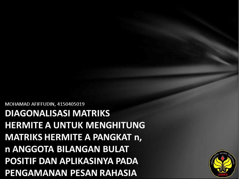 MOHAMAD AFIFFUDIN, 4150405019 DIAGONALISASI MATRIKS HERMITE A UNTUK MENGHITUNG MATRIKS HERMITE A PANGKAT n, n ANGGOTA BILANGAN BULAT POSITIF DAN APLIK