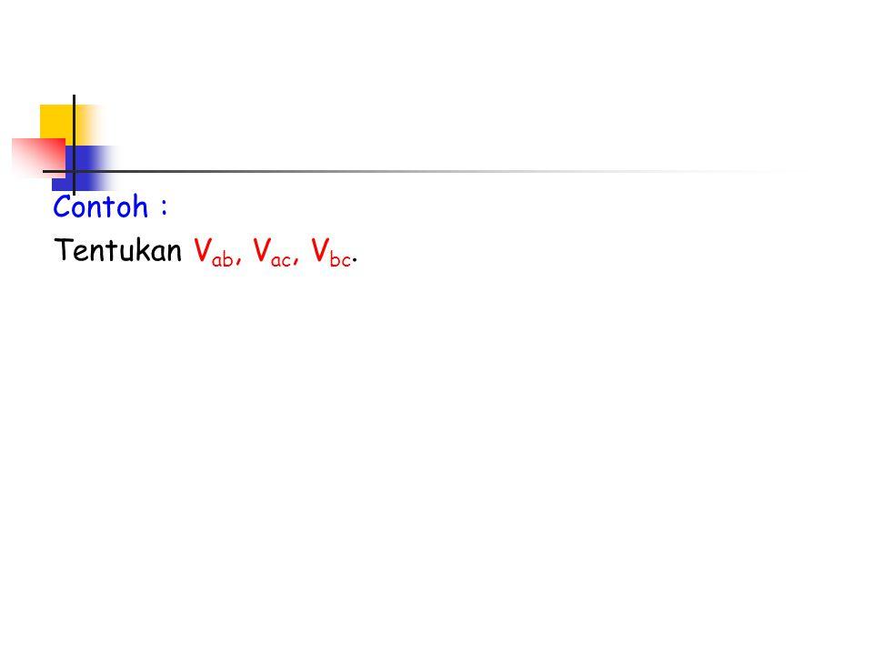 Contoh : Tentukan V ab, V ac, V bc.