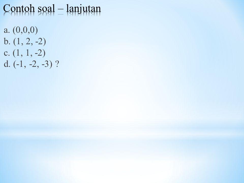 a. (0,0,0) b. (1, 2, -2) c. (1, 1, -2) d. (-1, -2, -3) ?