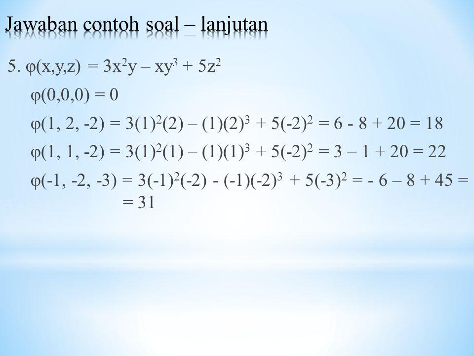 5. φ(x,y,z) = 3x 2 y – xy 3 + 5z 2 φ(0,0,0) = 0 φ(1, 2, -2) = 3(1) 2 (2) – (1)(2) 3 + 5(-2) 2 = 6 - 8 + 20 = 18 φ(1, 1, -2) = 3(1) 2 (1) – (1)(1) 3 +