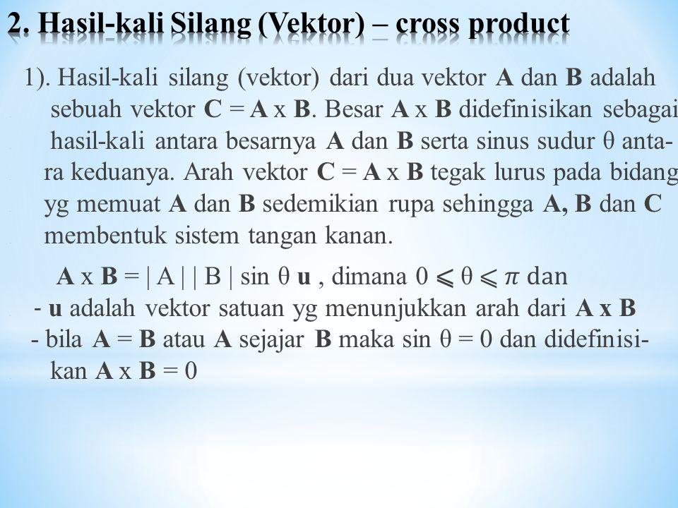 1). Hasil-kali silang (vektor) dari dua vektor A dan B adalah. sebuah vektor C = A x B. Besar A x B didefinisikan sebagai. hasil-kali antara besarnya