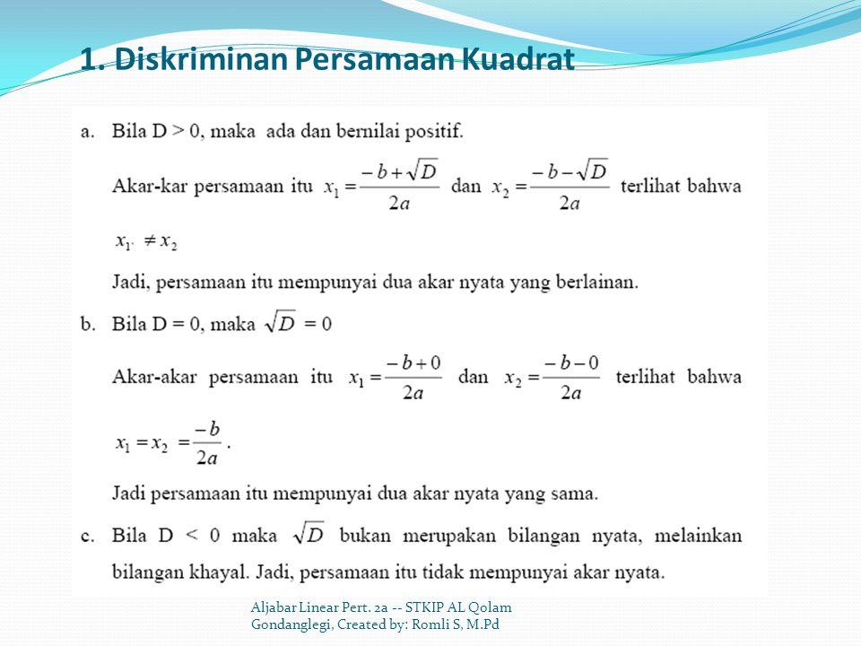 1. Diskriminan Persamaan Kuadrat Aljabar Linear Pert. 2a -- STKIP AL Qolam Gondanglegi, Created by: Romli S, M.Pd