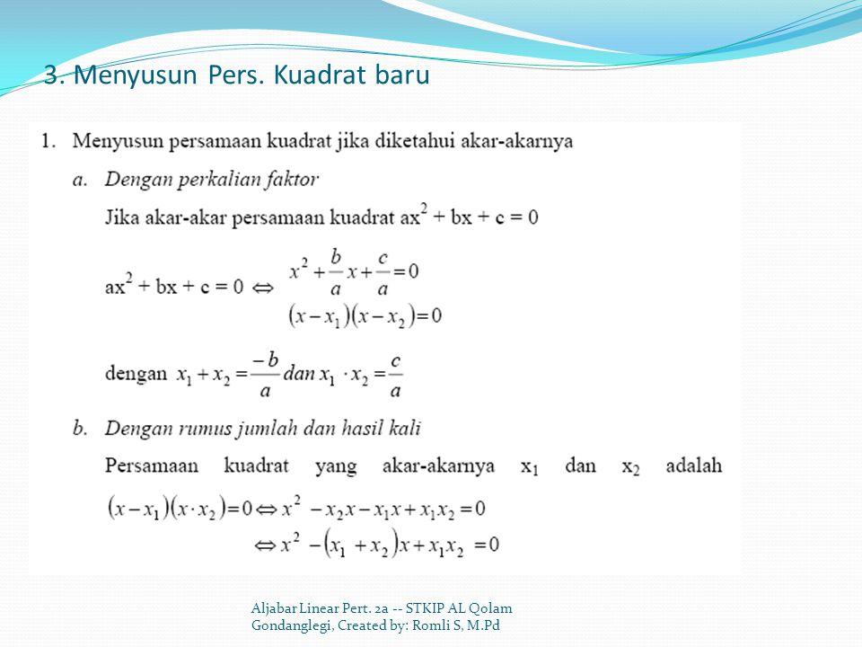 3. Menyusun Pers. Kuadrat baru Aljabar Linear Pert. 2a -- STKIP AL Qolam Gondanglegi, Created by: Romli S, M.Pd