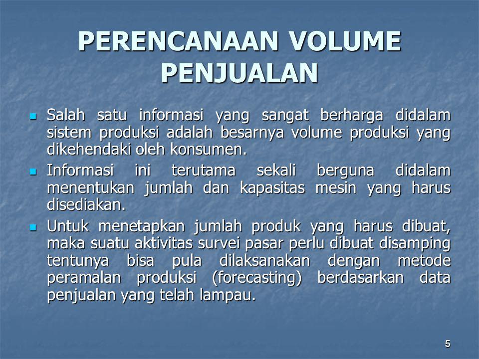 5 PERENCANAAN VOLUME PENJUALAN Salah satu informasi yang sangat berharga didalam sistem produksi adalah besarnya volume produksi yang dikehendaki oleh