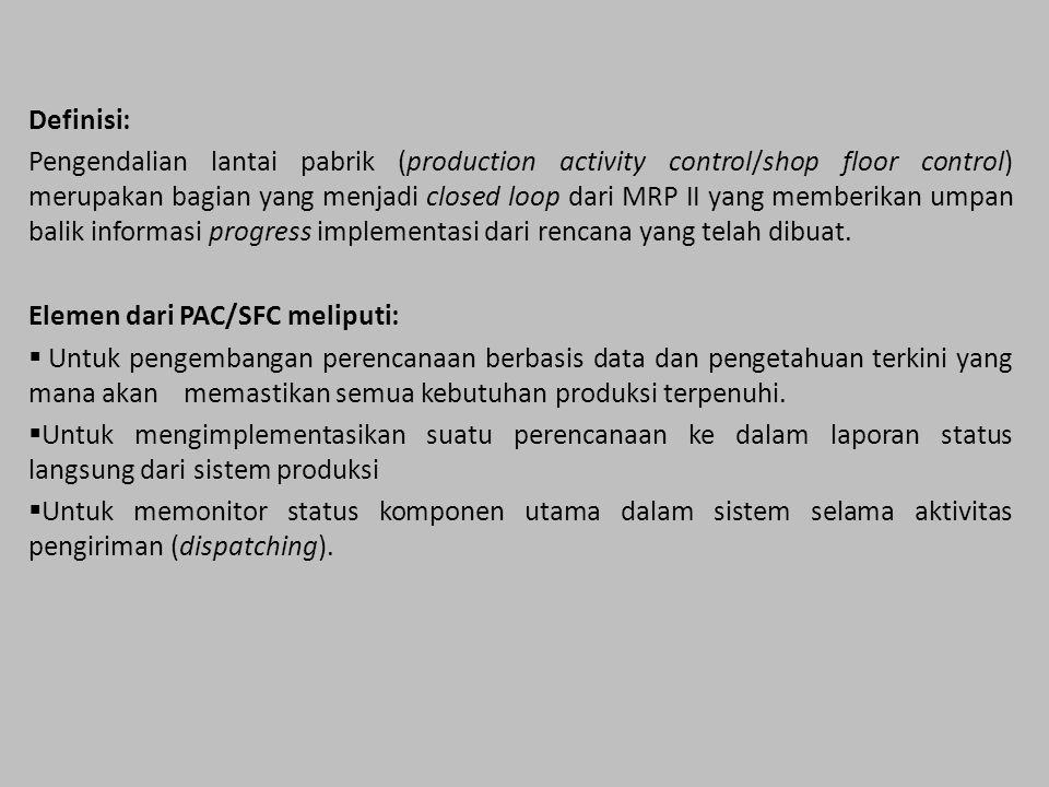 Definisi: Pengendalian lantai pabrik (production activity control/shop floor control) merupakan bagian yang menjadi closed loop dari MRP II yang memberikan umpan balik informasi progress implementasi dari rencana yang telah dibuat.
