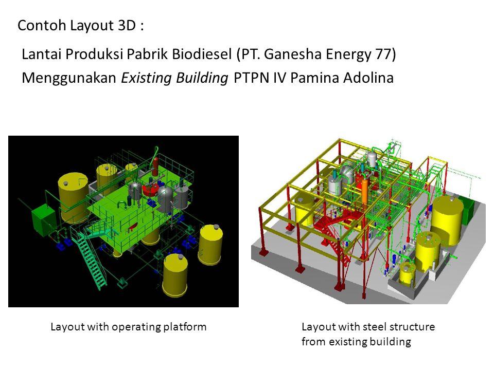 Contoh Layout 3D : Layout with steel structure from existing building Lantai Produksi Pabrik Biodiesel (PT. Ganesha Energy 77) Menggunakan Existing Bu