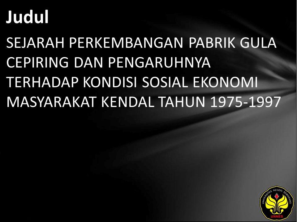 Judul SEJARAH PERKEMBANGAN PABRIK GULA CEPIRING DAN PENGARUHNYA TERHADAP KONDISI SOSIAL EKONOMI MASYARAKAT KENDAL TAHUN 1975-1997