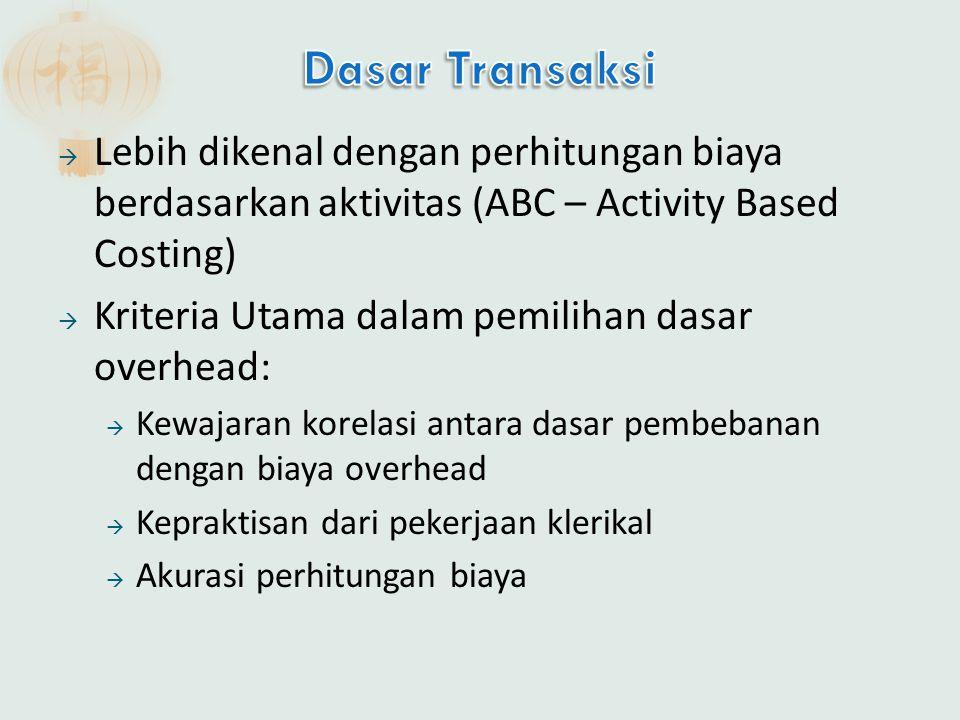  Lebih dikenal dengan perhitungan biaya berdasarkan aktivitas (ABC – Activity Based Costing)  Kriteria Utama dalam pemilihan dasar overhead:  Kewaj