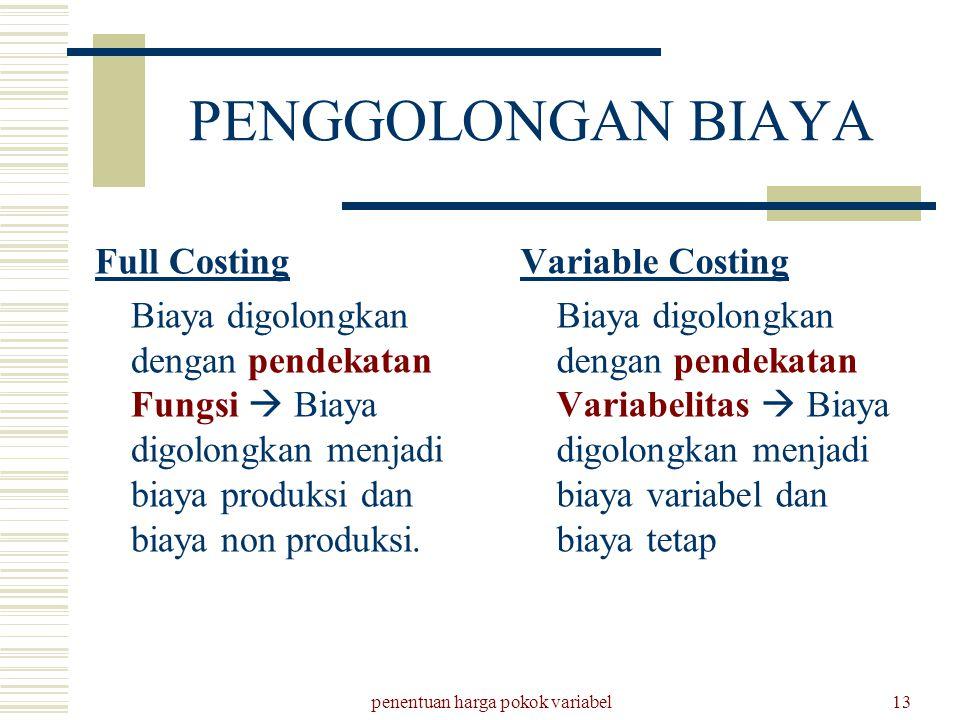 penentuan harga pokok variabel13 PENGGOLONGAN BIAYA Full Costing Biaya digolongkan dengan pendekatan Fungsi  Biaya digolongkan menjadi biaya produksi