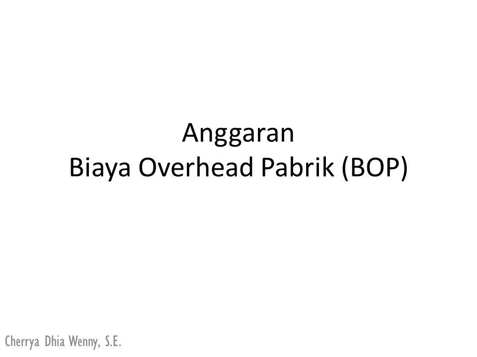 Anggaran Biaya Overhead Pabrik (BOP) Cherrya Dhia Wenny, S.E.