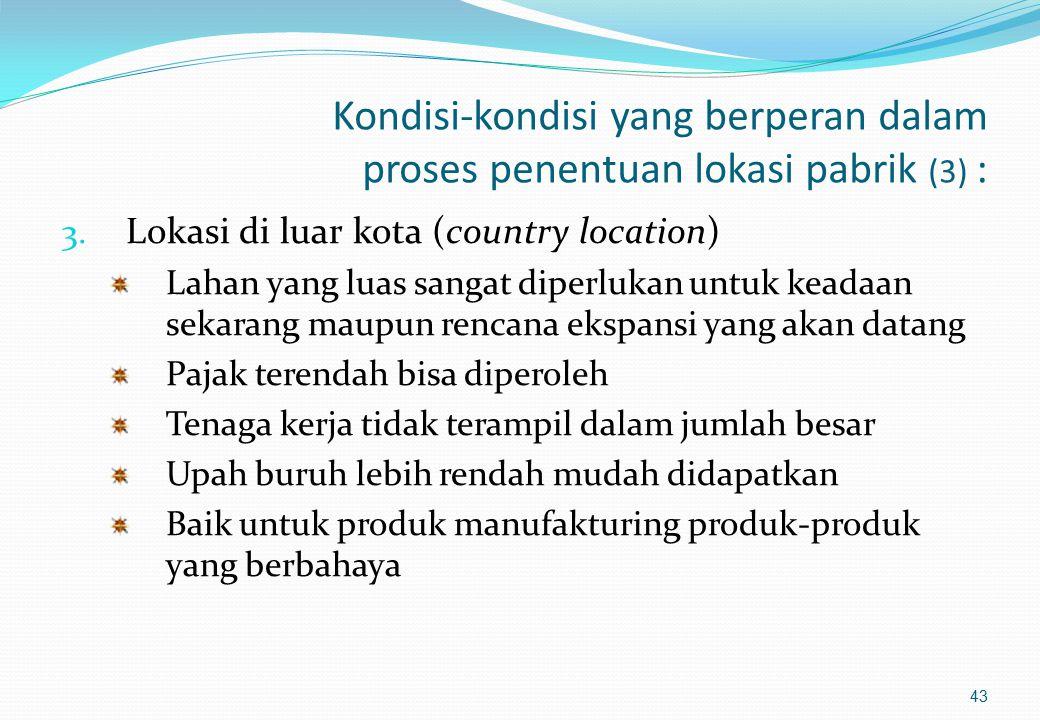 Kondisi-kondisi yang berperan dalam proses penentuan lokasi pabrik (2) : 2. Lokasi di pinggir kota (sub urban location) Semi-skilled dan female labor