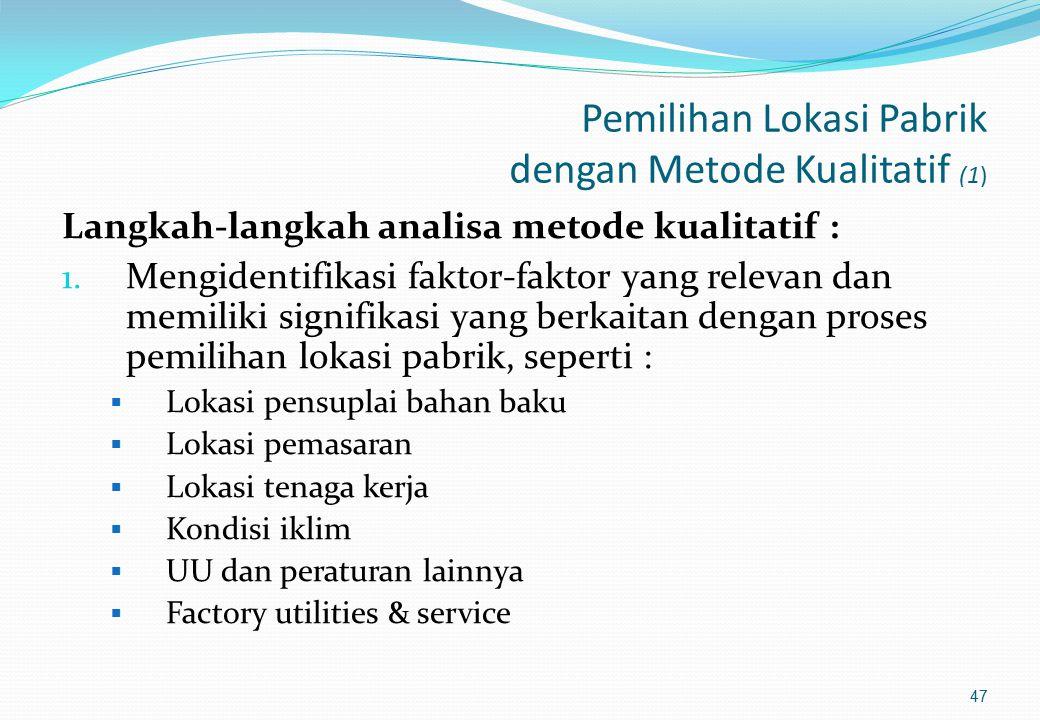 Metode-metode Penentuan Alternatif Lokasi Pabrik 1. Metode Kualitatif (Ranking Procedure) 2. Metode Kuantitatif : a) Metode Analisa Pusat Gravitasi (C