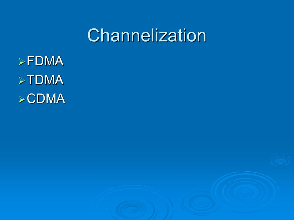 Channelization  FDMA  TDMA  CDMA