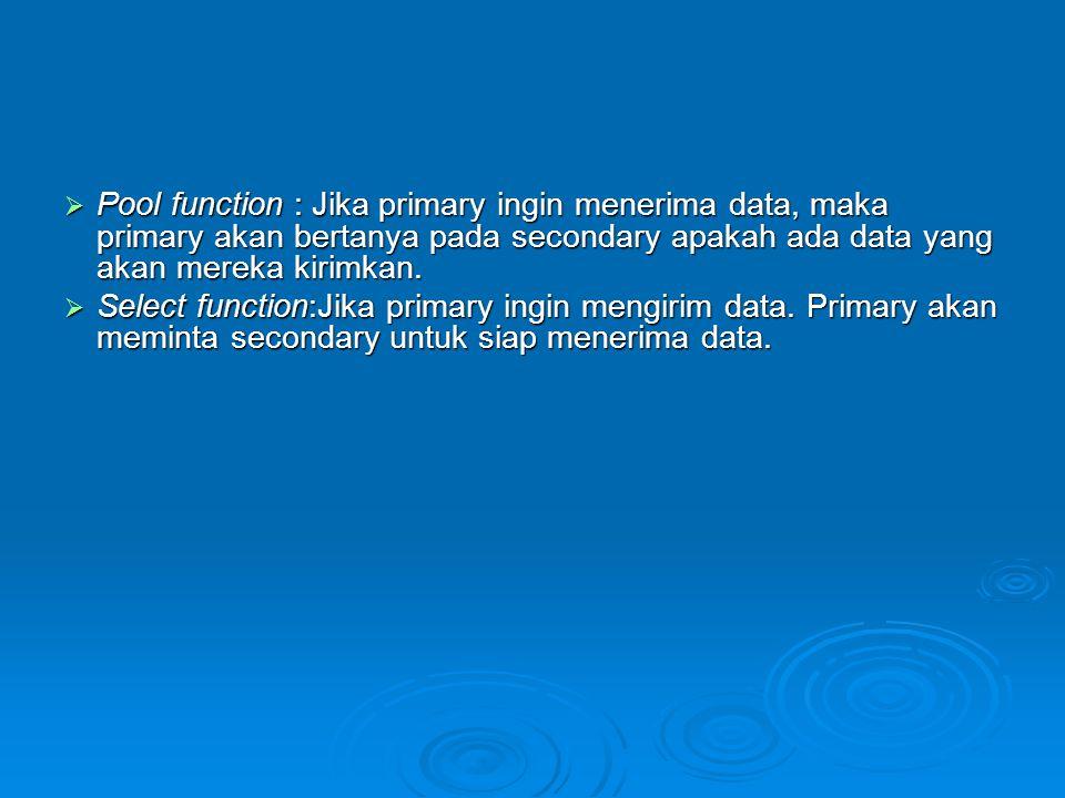  Pool function : Jika primary ingin menerima data, maka primary akan bertanya pada secondary apakah ada data yang akan mereka kirimkan.