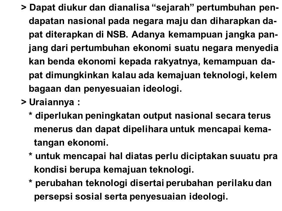 "> Dapat diukur dan dianalisa ""sejarah"" pertumbuhan pen- dapatan nasional pada negara maju dan diharapkan da- pat diterapkan di NSB. Adanya kemampuan j"
