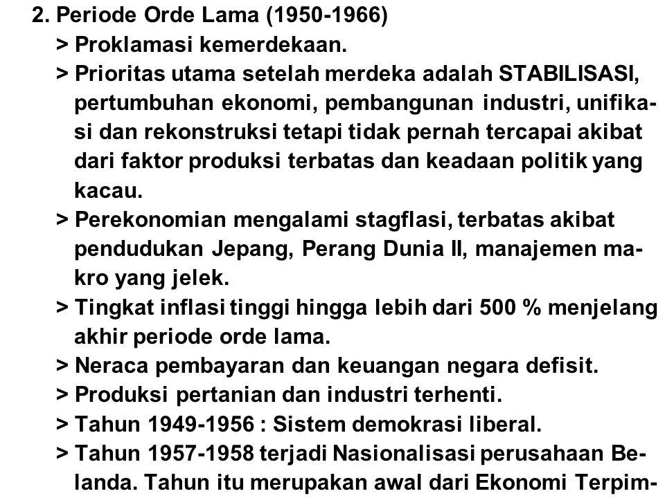 2. Periode Orde Lama (1950-1966) > Proklamasi kemerdekaan. > Prioritas utama setelah merdeka adalah STABILISASI, pertumbuhan ekonomi, pembangunan indu