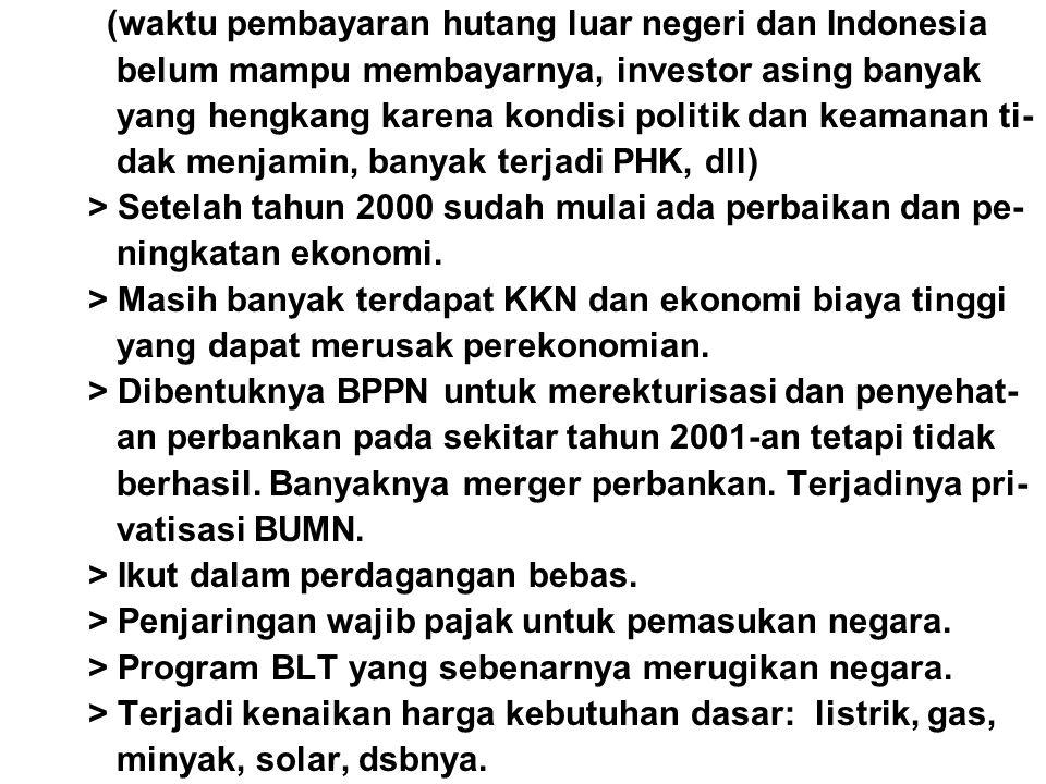 (waktu pembayaran hutang luar negeri dan Indonesia belum mampu membayarnya, investor asing banyak yang hengkang karena kondisi politik dan keamanan ti