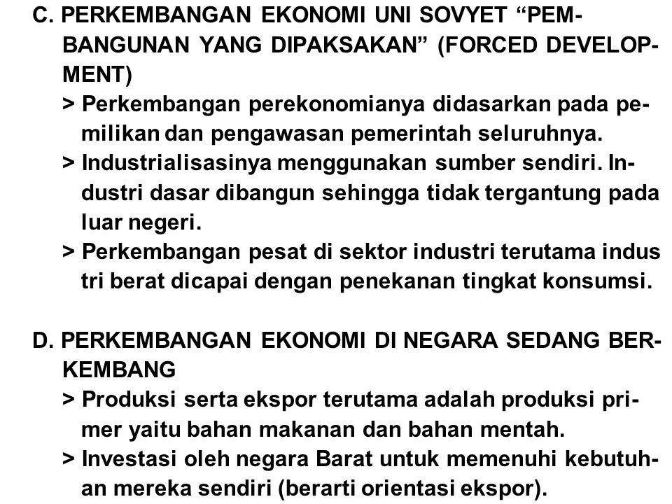 "C. PERKEMBANGAN EKONOMI UNI SOVYET ""PEM- BANGUNAN YANG DIPAKSAKAN"" (FORCED DEVELOP- MENT) > Perkembangan perekonomianya didasarkan pada pe- milikan da"