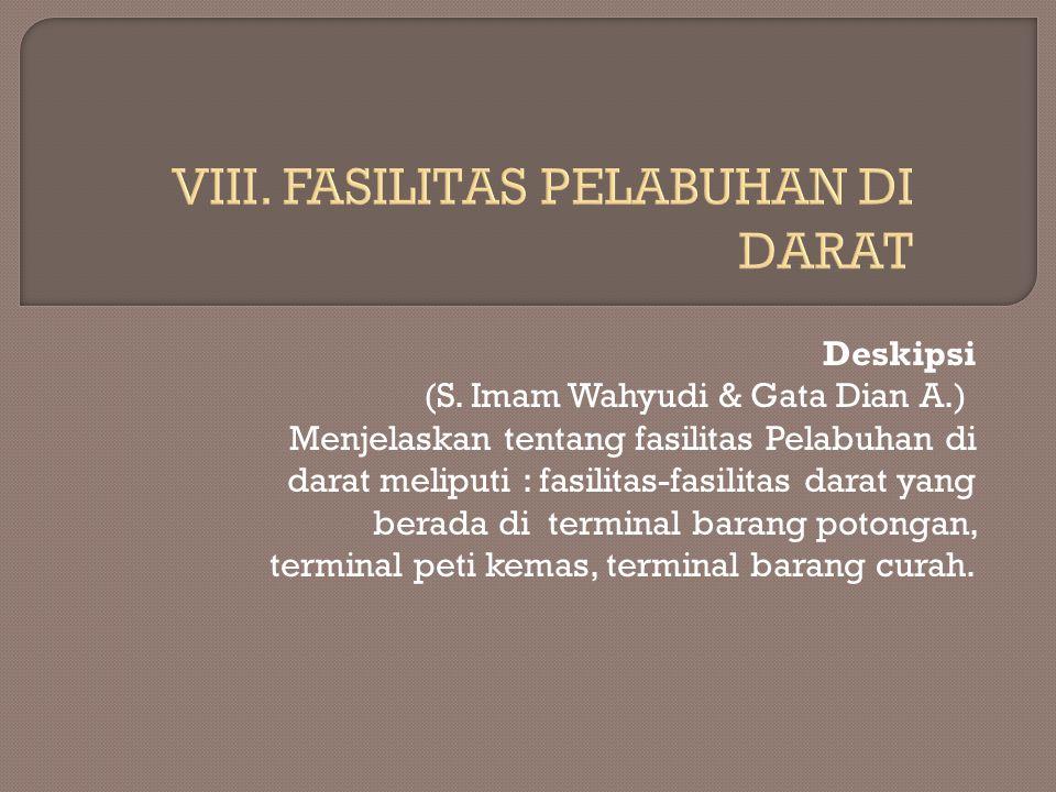 Deskipsi (S. Imam Wahyudi & Gata Dian A.) Menjelaskan tentang fasilitas Pelabuhan di darat meliputi : fasilitas-fasilitas darat yang berada di termina