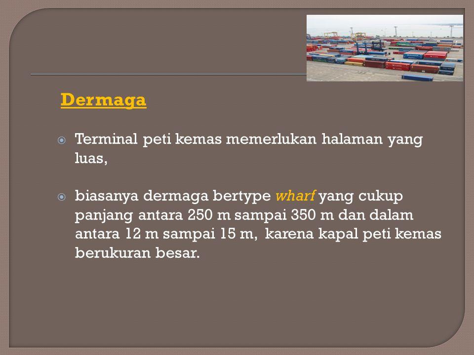 Dermaga  Terminal peti kemas memerlukan halaman yang luas,  biasanya dermaga bertype wharf yang cukup panjang antara 250 m sampai 350 m dan dalam an