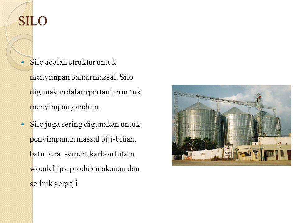 SILO Silo adalah struktur untuk menyimpan bahan massal. Silo digunakan dalam pertanian untuk menyimpan gandum. Silo juga sering digunakan untuk penyim