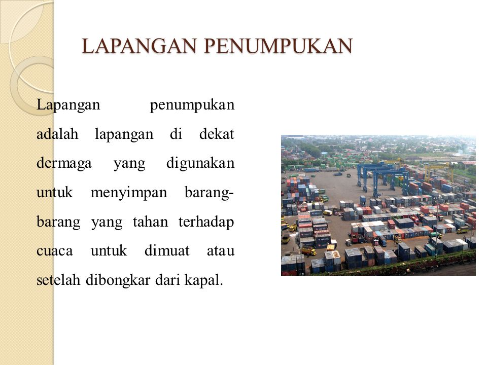 LAPANGAN PENUMPUKAN Lapangan penumpukan adalah lapangan di dekat dermaga yang digunakan untuk menyimpan barang- barang yang tahan terhadap cuaca untuk