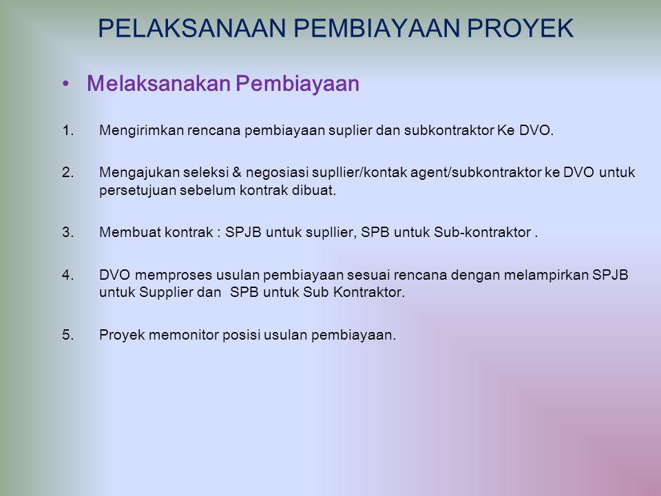 Melaksanakan Pembiayaan 1.Mengirimkan rencana pembiayaan suplier dan subkontraktor Ke DVO. 2.Mengajukan seleksi & negosiasi supllier/kontak agent/subk