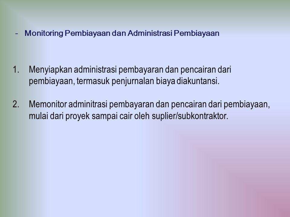 1.Menyiapkan administrasi pembayaran dan pencairan dari pembiayaan, termasuk penjurnalan biaya diakuntansi. 2.Memonitor adminitrasi pembayaran dan pen